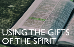 Using the Gifts of the Spirit