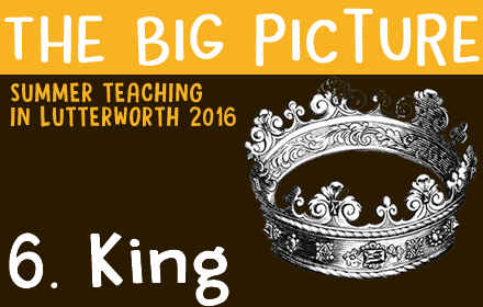 The Big Picture: 6 – King
