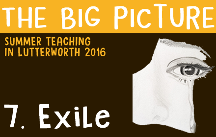The Big Picture: 7 – Exile